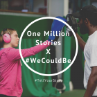 One Million Stories X #WeCouldBe